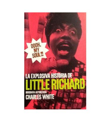 OOOH MY SOUL,LA EXPLOSIVA HISTORIA DE LITTLE RICHARD, POR CHARLES WHITE
