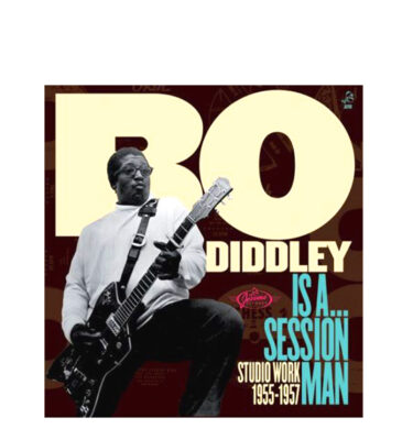 BO DIDDLEY-IS A SESSION MAN STUDIO WORK 1955-1957