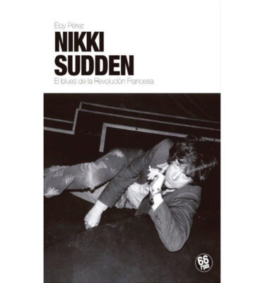 NIKKI SUDDEN, El Blues de la Revolución Francesa,Eloy Pérez
