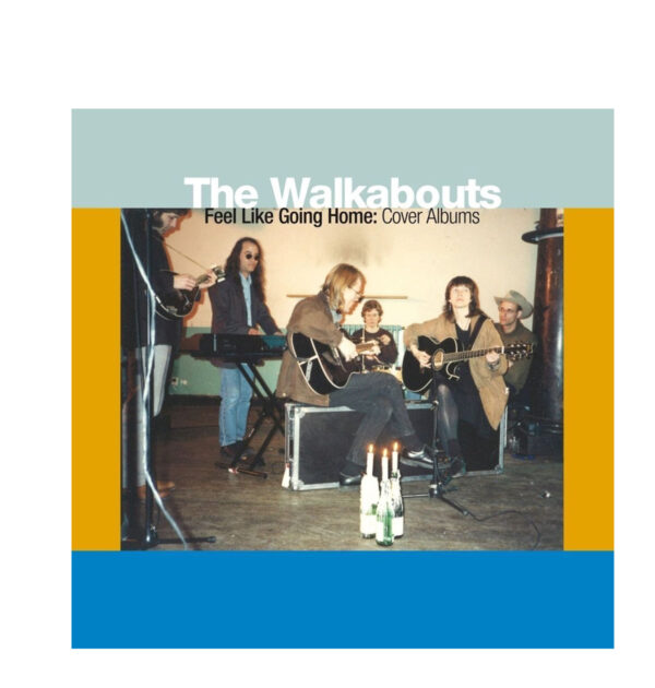 THE WALKABOUTS.FEEL LIKE GOING HOME:COVER ALBUMS