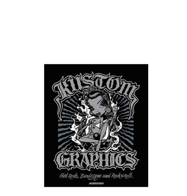 KUSTOM GRAPHICS, HOT RODS,BURLESQUE AND ROCK'n'ROLL