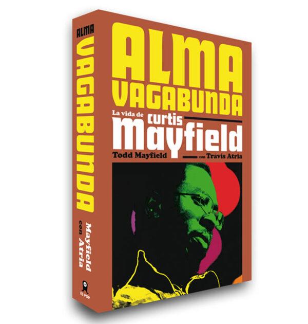 ALMA VAGABUNDA: LA VIDA DE CURTIS MAYFIELD - Todd Mayfield con Travis Atria